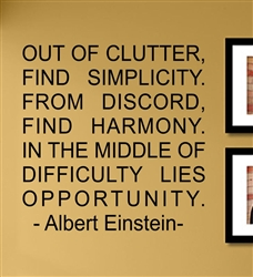 OUT OF CLUTTER, FIND SIMPLICITY. FROM DISCORD, FIND HARMONY. IN THE MIDDLE OF DIFFICULTY LIES OPPORTUNITY. - Albert Einstein - Vinyl Wall Art Decal Sticker