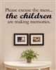 Please excuse the mess... the children are making memories. Vinyl Wall Art Decal Sticker