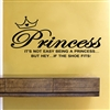 Princess IT'S NOT EASY BEING A PRINCESS BUT HEY, IF THE SHOE FITS!  Vinyl Wall Art Decal Sticker