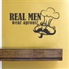 Real Men wear aprons! Vinyl Wall Art Decal Sticker