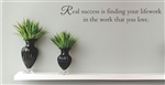 Real success is finding your lifework in the work that you love.  Vinyl Wall Art Decal Sticker