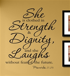She is clothed in strength & dignity, and she laughs without fear of the future.  Proverbs 31:25   Vinyl Wall Art Decal Sticker