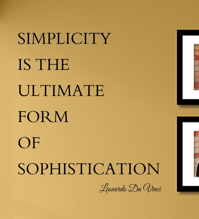 Simplicity is the ultimate form of sophistication Leonardo Da ...