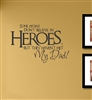 Some people don't believe in heroes, but they haven't met my dad! Vinyl Wall Art Decal Sticker