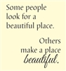 Some people look for a beautiful place.  Others make a place beautiful. Vinyl Wall Art Decal Sticker
