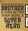 Sometimes being a brother is even better than being a superhero Vinyl Wall Art Decal Sticker