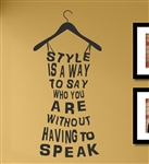 Style is a way to say who you are without having to speak Vinyl Wall Art Decal Sticker