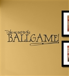 Take me out to the BALLGAME! Vinyl Wall Art Decal Sticker
