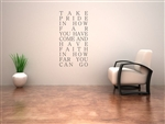 Take Pride in how far you have come and have faith in how far you can go Vinyl Wall Art Decal Sticker