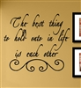 The Best thing to hold onto in life is each other Vinyl Wall Art Decal Sticker