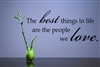 The Best things in life are the people we love. Vinyl Wall Art Decal Sticker
