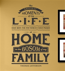 The happiest moments of my life have been the few which I have passed at home in the bosom of my family Thomas Jefferson  Vinyl Wall Art Decal Sticker