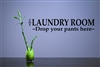 The laundry room ~ Drop your pants here~ Vinyl Wall Art Decal Sticker