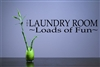 The laundry room ~ Loads of Fun~ Vinyl Wall Art Decal Sticker