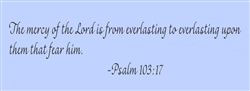 The mercy of the Lord is from everlasting to everlasting upon them that fear him.  Psalm 103:17 Vinyl Wall Art