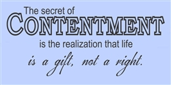 The secret of contentment is the realization that life is a gift, not a right. Vinyl Wall Art Decal Sticker