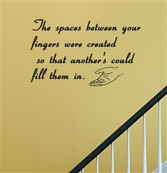 The spaces between your fingers were created so that another's could fill them in. Vinyl Wall Art Decal Sticker