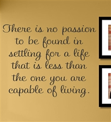 There is no passion to be found in settling for a life that is less than the one you are capable of living. Vinyl Wall Art Decal Sticker