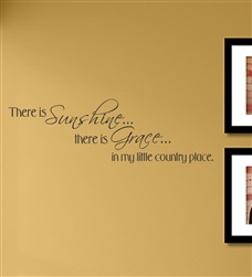 There is Sunshine... there is Grace... in my little country place. Vinyl Wall Art Decal Sticker
