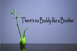There's no Buddy like a Brother Vinyl Wall Art Decal Sticker