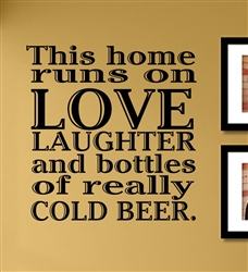 This home runs on LOVE LAUGHTER and bottles of really COLD BEER. Vinyl Wall Art Decal Sticker