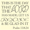 This is the day that the Lord has made; let us rejoice & be glad in it  Psalm 118:24 Vinyl Wall Art Decal Sticker
