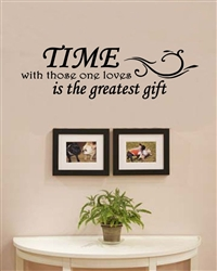 Time with those one loves is the greatest gift Vinyl Wall Art Decal Sticker