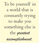 To be yourself ni a world that is constantly trying to make you something else is the greatest accomplishment.  Vinyl Wall Art Decal Sticker