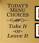 TODAY'S MENU CHOICES Take It -or- Leave It Vinyl Wall Art Decal Sticker