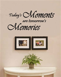 Today's Moments are tomorrow's Memories Vinyl Wall Art Decal Sticker