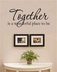 Together is a wonderful place to be Vinyl Wall Art Decal Sticker
