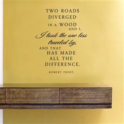 TWO ROADS DIVERGED IN A WOOD AND I, I took the one less traveled by, AND THAT HAS MADE ALL THE DIFFERENCE. -ROBERT FROST- Vinyl Wall Art Decal Sticker
