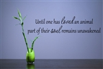 Until one has loved an animal part of their soul remains unawakenedVinyl Wall Art Decal Sticker