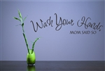 Wash Your Hands MOM SAID SO Vinyl Wall Art Decal Sticker