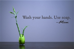 Wash Your Hands. Use soap. - Mom Vinyl Wall Art Decal Sticker