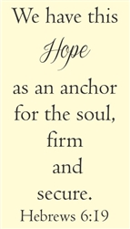 We have this hope as an anchor for the soul, firm and secure.  Hebrews 6:19 Vinyl Wall Art Decal Sticker