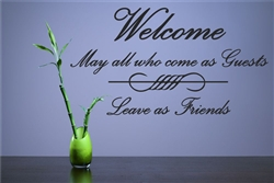 Welcome may all who come as guests leave as Friends Vinyl Wall Art Decal Sticker