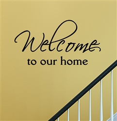 Welcome to our home Vinyl Wall Art Decal Sticker