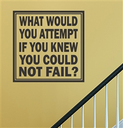 WHAT WOULD YOU ATTEMPT IF YOU KNEW YOU COULD NOT FAIL? Vinyl Wall Art Decal Sticker