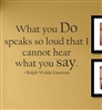 What you Do speaks so loud that I cannot hear what you say. - Ralph Waldo Emerson Vinyl Wall Art Decal Sticker