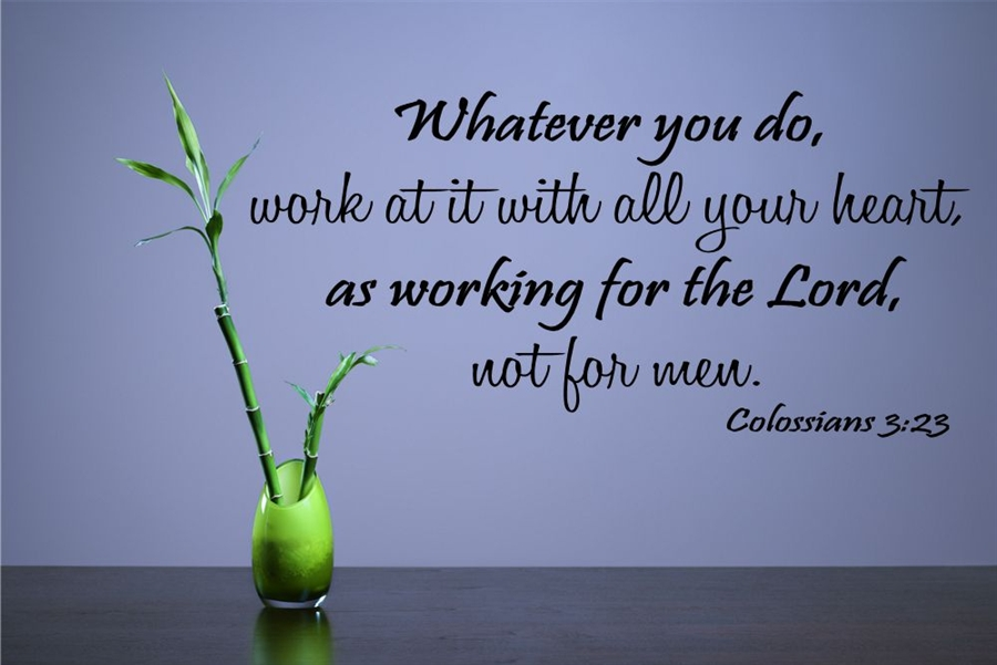 Whatever You Do Work At It With All Your Heart As Working For The Lord
