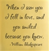 When I saw you I fell in love, and you smiled because you knew.  William Shakespeare Quote Vinyl Wall Art Decal Sticker