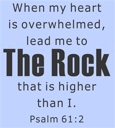 When my heart is overwhelmed, lead me to The Rock that is higher than I. Psalm 61:2 Vinyl Wall Art Decal Sticker