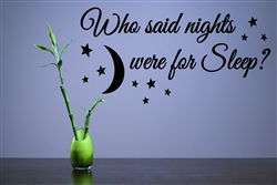 Who said nights were for Sleep? Vinyl Wall Art Decal Sticker