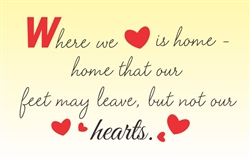 Where we heart is home - home that our feet may leave, but not our hearts. Vinyl Wall Art Decal Sticker