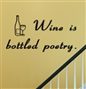 Wine is bottled poetry. Vinyl Wall Art Decal Sticker