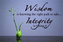 Wisdom is knowing the right path to take... Integrity is taking it Vinyl Wall Art Decal Sticker