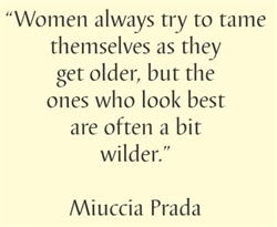 Women always try to tame themselves as they get older, but the ones who look best are often a bit wilder.  Miuccia Prada Vinyl Wall Art Decal Sticker