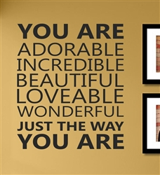 YOU ARE ADORABLE INCREDIBLE BEAUTIFUL LOVEABLE WONDERFUL JUST THE WAY YOU ARE Vinyl Wall Art Decal Sticker