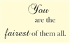 You are the fairest of tem all. Vinyl Wall Art Decal Sticker